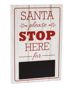 Another great find on #zulily! 'Santa Please Stop Here' Chalkboard Sign by Evergreen #zulilyfinds