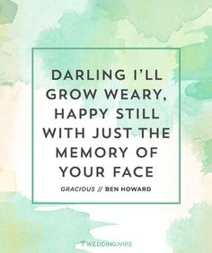 """""""Darling I'll grow weary, happy still with just the memory of your face"""" - Ben Howard"""