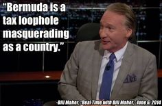 """""""American companies have $94 billion in profits in Bermuda, which is interesting because the GDP of Bermuda is $6 billion, which means the people of Bermuda have spent 15 times more than they make on American products. I think Bermuda is a tax loophole masquerading as a country."""" -Bill Maher  For more check out: http://ctj.org/ctjreports/2014/06/offshore_shell_games_2014.php"""