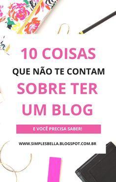10 Coisas que NÃO te contam sobre ter um blog e você precisa saber agora! #Dicasparablogueiras #dicasparablogs #tipsforbloggers