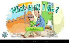 What Will I Be? - Android version - an interactive book written by Richard Sinclair, illustrated by Jon Lycett-Smith. 19 interactive pages with animations + a bonus memory game. Original Appysmarts score: 89/100