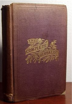 On Auction Now. 1882 The Complete Herbalist. A fascinating Victorian era book: Antique Apothecary, Herbal Recipe Book, Holistic, Herbs, Medicine, Pharmacy Botony | eBay