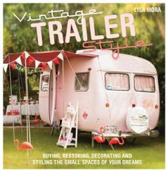 Vintage Trailer Style: Buying, Restoring, Decorating & Styling the Small Place of Your Dreams (Paperback)