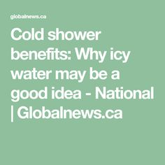 Cold shower benefits: Why icy water may be a good idea Benefits Of Cold Showers, Good Things, Water, Gripe Water