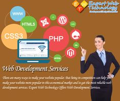 There are many ways to make your website popular. But being in competition can help you make your website more popular in this economical market and to get the most reliable web development services. Expert Web Technology Offers Web Development Services.