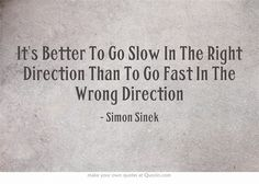 Here is a qreat quote from Simon Sinek.