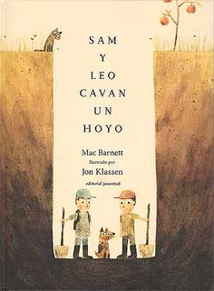 SAM Y LEO CAVAN UN HOYOam y Leo se proponen encontrar algo espectacular. Cavan y cavan. Siempre lo tienen muy cerca, pero no lo encuentran. Sin embargo, el día resulta ser bastante espectacular después de todo… Una bonita y divertida historia de la mano de los autores de Hilo sin fin. A partir de 6 años.