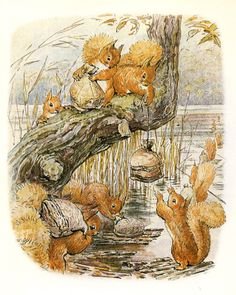 "The Tale of Squirrel Nutkin', 1903 -- Beatrix Potter. ""The squirrels filled their little sacks with nuts, and sailed away home in the evening."""