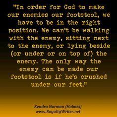 Kendra Norman quote Enemy your footstool