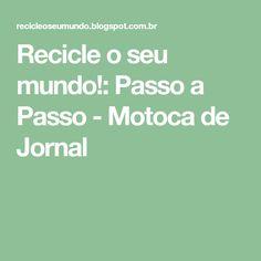 Recicle o seu mundo!: Passo a Passo - Motoca de Jornal