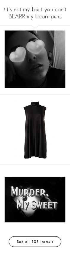 """""""/It's not my fault you can't BEARR my bearr puns\"""" by cletus-fetus ❤ liked on Polyvore featuring dresses, long sleeve turtleneck top, long sleeve turtleneck, mini dress, turtle neck dress, long sleeve turtle neck dress, pictures, quotes, words and black and white"""