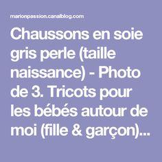 Chaussons en soie gris perle (taille naissance) - Photo de 3. Tricots pour les bébés autour de moi (fille & garçon) - Les passions de Marion!