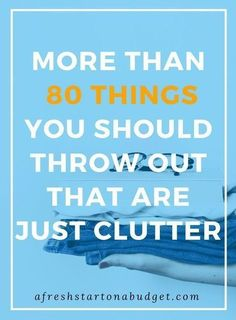 More than 80 things you should throw out that are just clutter. Getting rid of clutter will help you get more organized and have a clean home #gettingridofclutter