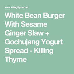 White Bean Burger With Sesame Ginger Slaw + Gochujang Yogurt Spread - Killing Thyme