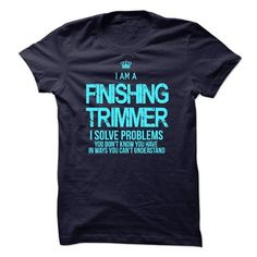 I am a Finishing Trimmer - #gift basket #personalized gift. ORDER HERE => https://www.sunfrog.com/LifeStyle/I-am-a-Finishing-Trimmer.html?68278