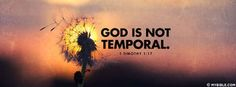 1 timothy 1:17 NKJV - God Is Not Temporal. - Facebook Cover Photo