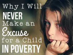 Why I Will Never Make an Excuse for a Child Living in Poverty