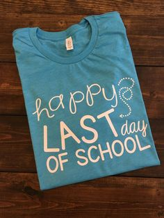 ~~Happy Last Day Of School~~ This design is done on a regular unisex fit softstyle short sleeve t-shirt. The color menu is for shirt color. The design will be done in white. **Heather Sapphire is show