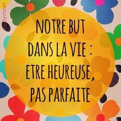 Objectif absolu : etre heureuse, pas parfaite !