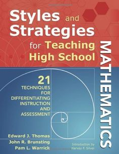 Styles and Strategies for Teaching High School Mathematics: 21 Techniques for Differentiating Instruction and Assessment (Styles & Strategies) by Edward J. Thomas, http://www.amazon.com/dp/1412968356/ref=cm_sw_r_pi_dp_o.koqb05G0DWP
