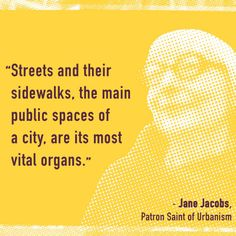 Jane Jacobs, Patron Saint of Urbanism, on streets and city vitality.