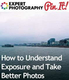 How to Understand Exposure and Take Better Photos