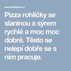 Pizza rohlíčky se slaninou a sýrem rychlé a moc moc dobré. Těsto se nelepí dobře se s ním pracuje. Pizza
