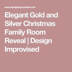 Elegant Gold and Silver Christmas Family Room Reveal | Design Improvised