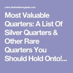 Most Valuable Quarters: A List Of Silver Quarters & Other Rare Quarters You Should Hold Onto!   The U.S. Coin Guide