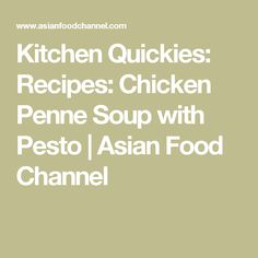 Kitchen Quickies: Recipes: Chicken Penne Soup with Pesto | Asian Food Channel