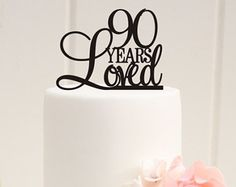 Custom 90 Years Loved Cake Topper - 90th Birthday Cake Topper