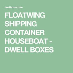 FLOATWING SHIPPING CONTAINER HOUSEBOAT - DWELL BOXES