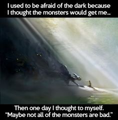I used to be afraid of the dark...