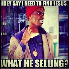 Dave Chappelle funny, They say I need to find Jesus, What he selling? Funny Quotes, Funny Memes, Hilarious, Jokes, Funny Stuff, Funniest Quotes, Beer Quotes, Nfl Memes, Humor