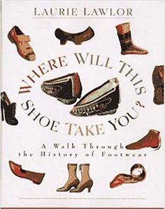 Where Will This Shoe Take You?: A Walk Through the History of Footwear: Laurie Lawlor: 9780802784346: AmazonSmile: Books