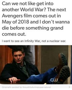"""Honestly whenever I feel like I'm in danger I'm just like """"I am not dying before Infinity War comes out I swear to god"""""""