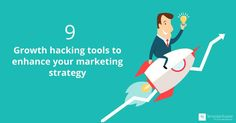 Any kind of business, mostly the ones in their early phases, strive for growth. 9 growth hacking tools to enhance your marketing strategy