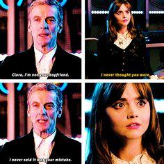 -- Clara, non sono il tuo fidanzato. -- Non ho mai pensato che lo fossi. -- Non sto dicendo che sia stato un tuo sbaglio. #DrWho