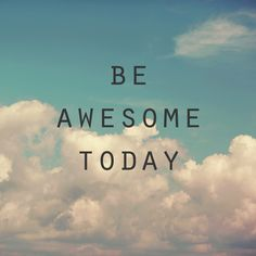 How can you add in more awesome today? :: Be Awesome Today Art Print