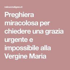 Preghiera miracolosa per chiedere una grazia urgente e impossibile alla Vergine Maria The Cure, Prayers, Faith, Madonna, Calcutta, Tutorial, Nostalgia, Studio, Crafts