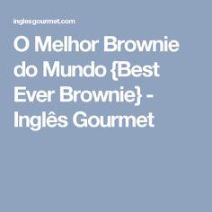O Melhor Brownie do Mundo {Best Ever Brownie} - Inglês Gourmet