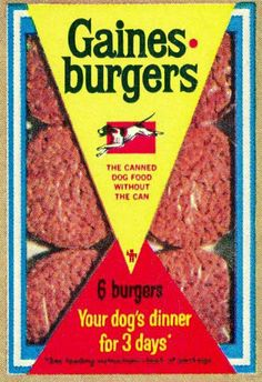 Gaines-burgers -  We fed these to our beagle when I was growing up.  They were much easier than opening a can of dog food.  However, looking at them now, I wonder how much nutrition was lacking in them.