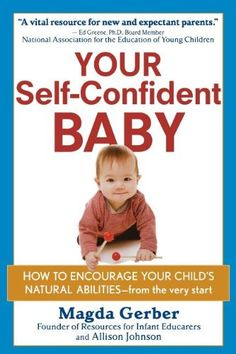 Your Self-Confident Baby: How to Encourage Your Child's Natural Abilities -- From the Very Start by Magda Gerber http://www.amazon.com/dp/1118158792/ref=cm_sw_r_pi_dp_3IOIub06DHCX2