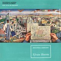 Efraín Huerta en Voz Viva de México*  Presentación de José Emilio Pacheco (fragmentos)