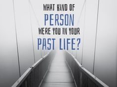 What Kind Of Person Were You In Your Past Life?