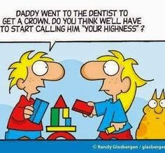 """Daddy went to the dentist to get a crown. Do you think we'll have to start calling him """"Your Highness""""?  Dentaltown - Dentally Incorrect"""