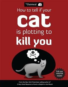 How to Tell If Your Cat Is Plotting to Kill You by Matthew Inman, The Oatmeal