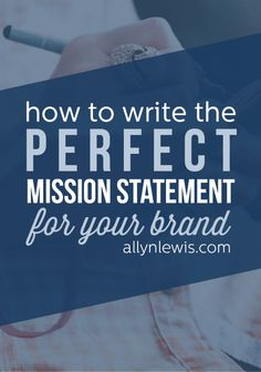 How to Write the Perfect Mission Statement // allynlewis.com