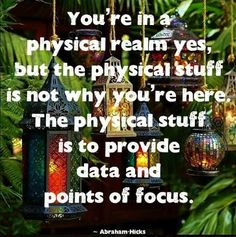 Abraham Hicks - The physical stuff isn't why you're here. The physical stuff is to provide data and points of focus. Working On Me, General Quotes, Abraham Hicks Quotes, Think And Grow Rich, Secret Law Of Attraction, True Nature, Beautiful Mind, Positive Thoughts, Affirmations