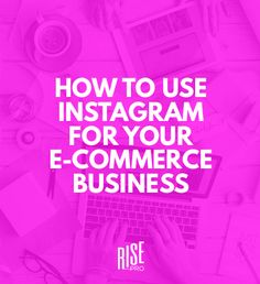 How To Use Instagram For Your Ecommerce Business  https://risepro.co/instagram-for-business/